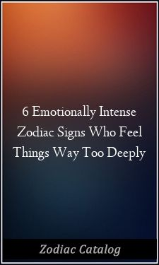 6 Emotionally Intense Zodiac Signs Who Feel Things Way Too Deeply