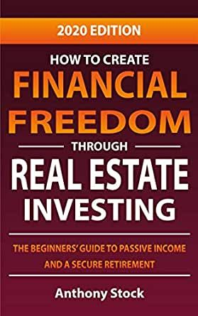 How To Create Financial Freedom Through Real Estate Investing Real Estate Investing Investing Beginners Guide
