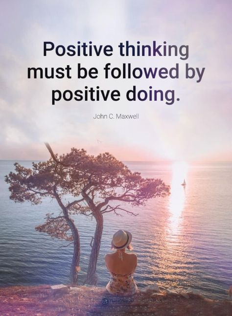 Positive thinking must be followed by positive doing. - John C. Maxwell #quotes #positivevibes #positive