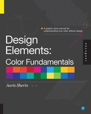 Pdf Download Design Elements Color Fundamentals By Aaris Sherin Free Epub Graphic Design Books Design Elements Book Design