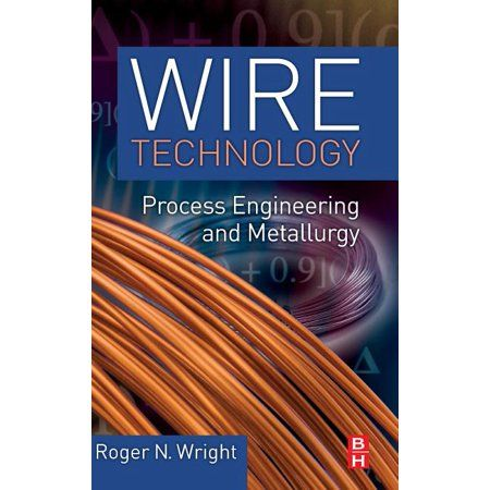 Wire Technology Process Engineering And Metallurgy Hardcover Walmart Com In 2020 Process Engineering Engineering Technology