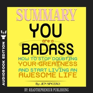 Summary Of You Are A Badass How To Stop Doubting Your Greatness And Start Living An Awesome Life By Jen Sincero Audiobook By Readtrepreneur Publishing Rakute Audio Books Jen Sincero