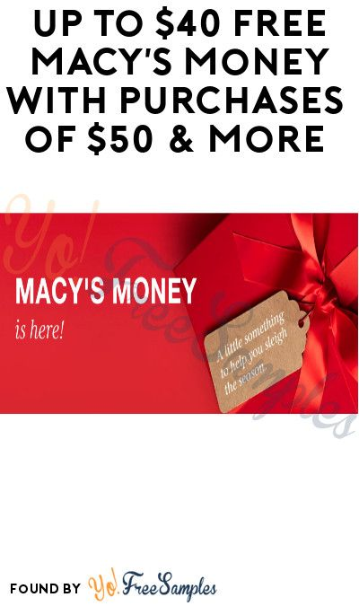 Up To 40 Free Macy S Money With Purchases Of 50 In Stores