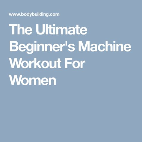 the ultimate beginner's machine workout for women  gym