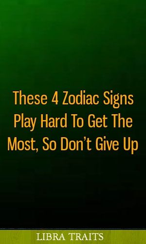 These 4 Zodiac Signs Play Hard To Get The Most, So Don't