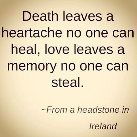 death leaves a heartache no one can heal, love leaves a memory no one can steal. - Irish headstone (Good-bye and love to my mother and all her sisters. Life Quotes Love, Great Quotes, Quotes To Live By, Me Quotes, Inspirational Quotes, Missing Quotes, Quotes Images, Motivational, The Words