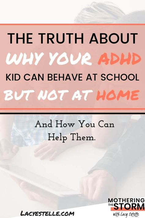 The Truth About Why Your ADHD Kid Behaves at School But Not For You