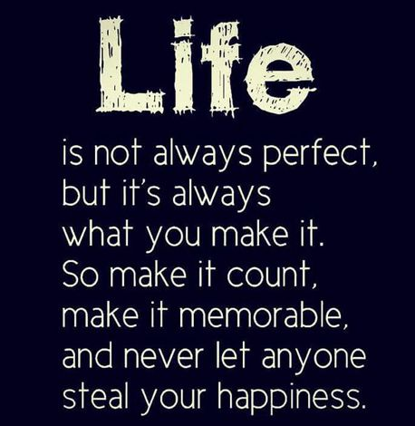 Life Is Not Always Perfect But It S Always What You Make It So Make It Count Make It Memorable And Ne Inspiring Quotes About Life Counts Quotes Tenth Quotes