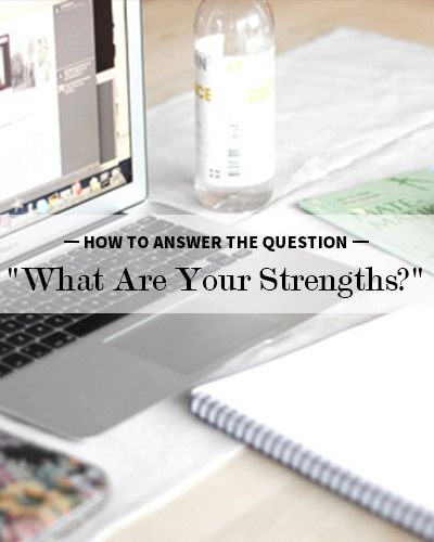 How to Ace the u201cWhat Are Your Strengths?u201d Interview Question - interview question