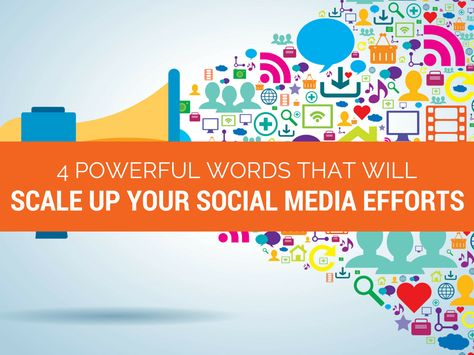4 Words That Will Scale UP Your Social Media Efforts