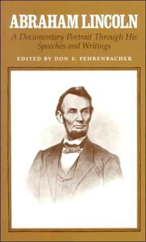 Abraham Lincoln A Documentary Portrait Through His Speeches And