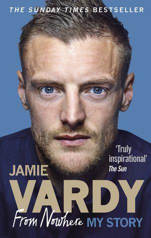 Pdf Download Jamie Vardy From Nowhere My Story By Jamie Vardy