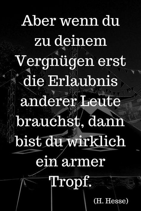 """""""Aber wenn du zu deinem Vergnügen erst die Erlaubnis anderer Leute brauchst, dann bist du wirklich ein armer Tropf."""" (H. Hesse) ….. mehr zu Hermann Hesse auf: Der Leiermann"""