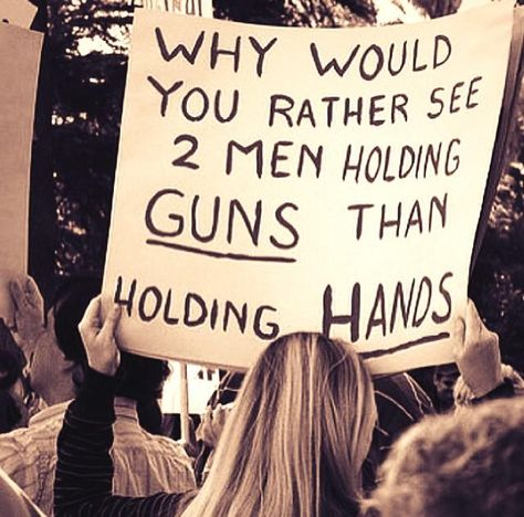 """""""Why would you rather see 2 men holding guns than holding hands?"""" (~unknown) #Equality #LGBT pic.twitter.com/850f0JfLGH"""