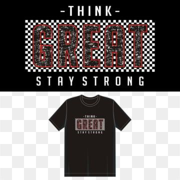Download Think Great Typography For Print T Shirt Sign Style Vintage Png And Vector With Transparent Background For Free Download Shirt Print Design Shirt Illustration Typography