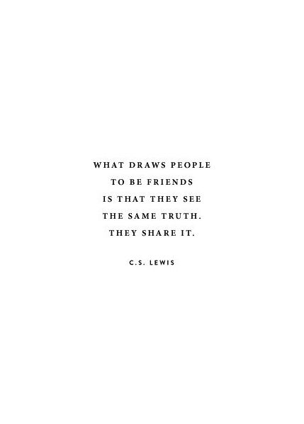 Friends Share The Same Truth // Cs Lewis