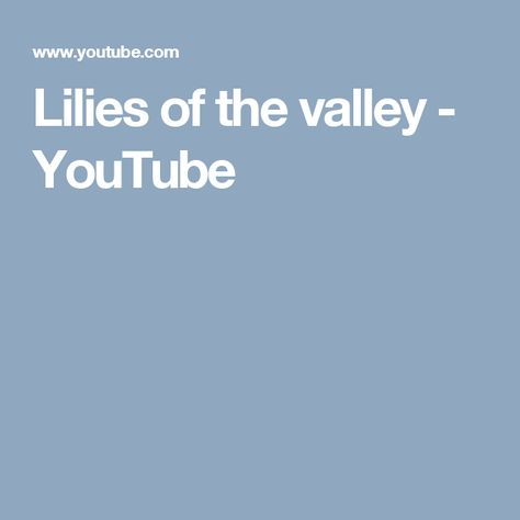 Lilies of the valley - YouTube | Lily of the valley, The ...