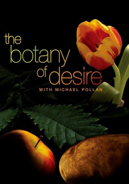 The Botany Of Desire 2009 For Rent On Dvd And Blu Ray Dvd Netflix Michael Pollan Botany Documentaries
