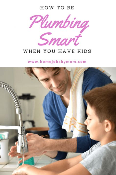 How To Be Plumbing Smart When You Have Kids | Home Jobs By Mom
