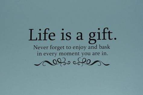 Life is a gift. never forget to enjoy and by CutesyandCreative