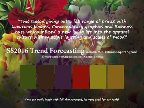 SS2016 Trend Forecasting for Women, Men, Sport, Intimate Apparel - This season giving out a full range of prints with Luxurious blooms, Contemporary graphics and Richness hues which infused a new living life into the apparel culture with multiple layering and scales of mood www.FashionWebGraphic.com