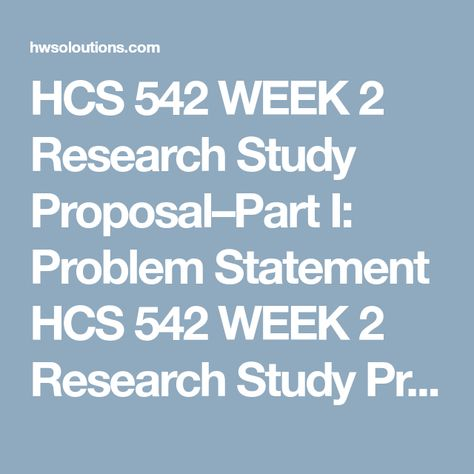 HCS 542 WEEK 5 Research Study Proposal\u2013Part III Methodology Outline - what is the research proposal