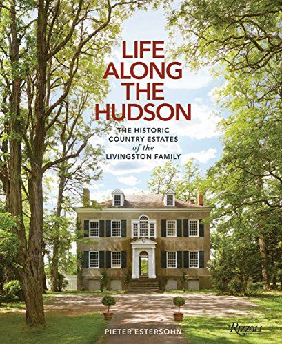 Life Along The Hudson The Historic Country Estates Of Th Https