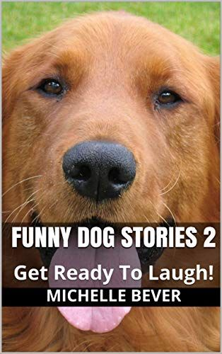 Funny Dog Stories 2 Get Ready To Laugh By Bever Michelle
