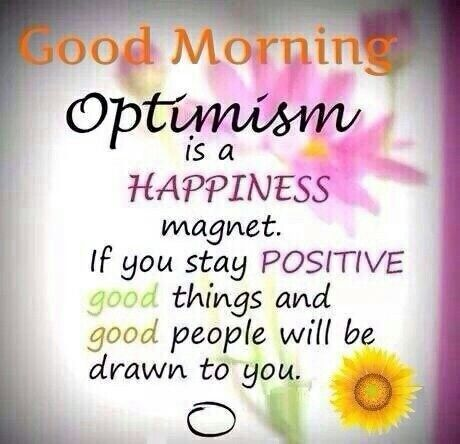 Optimism is a happiness magnet. If you stay positive good things ...