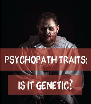Psychopath Traits Is It Genetic Psychopath Truecrime Forensics Genetics Psychopath Forensic Psychology Applied Psychology