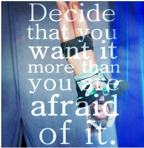"""""""Decide that you want it more than you are afraid of it."""" -unknown author  To all the girls scared of new stunts, new tumble passes, et cetera.☆"""
