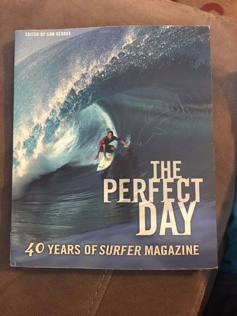 Perfect Day : 40 Years of Surfer Magazine by Surfer Magazine Staff