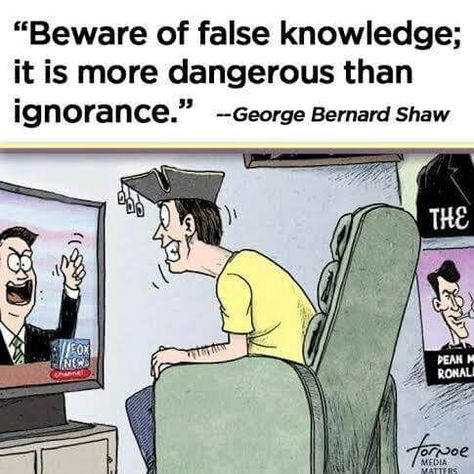"""Beware of false knowlege: it is more dangerous than ignorance.""- George Bernard Shaw #FoxNewsLies #BlockFoxNews"