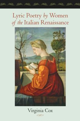 Lyric poetry by women of the Italian Renaissance / Virginia Cox.