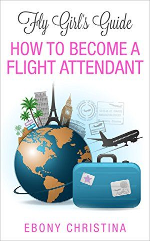 Fly Girl S Guide How To Become A Flight Attendant Vol Pas Cher Mariage Theme Voyage Billet Avion