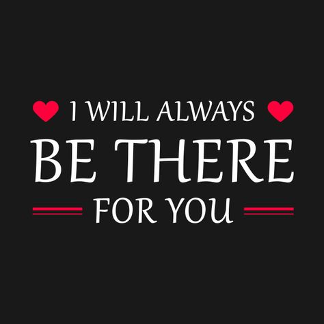 Check out this awesome 'I+will+always+be+there+for+you+Tshirt' design on @TeePublic!