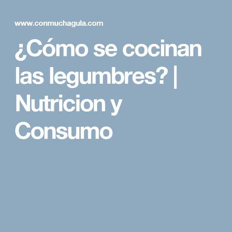 ¿Cómo se cocinan las legumbres?   Nutricion y Consumo
