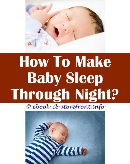 8 Considerate Clever Ideas How To Make Baby Sleep By Themselves How To Make A 3 Week Old Baby Sleep At Night How To Make Baby Sleep When Sick Baby Sleep Light