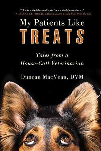 My Patients Like Treats Tales From A House Call Veterinarian Dog Stories Books Funny Animal Videos