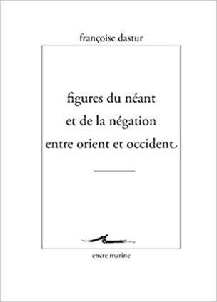 Francoise Dastur Figures Du Neant Et De La Negation Entre Orient Et Occident La Negation Livre Philosophique Orient