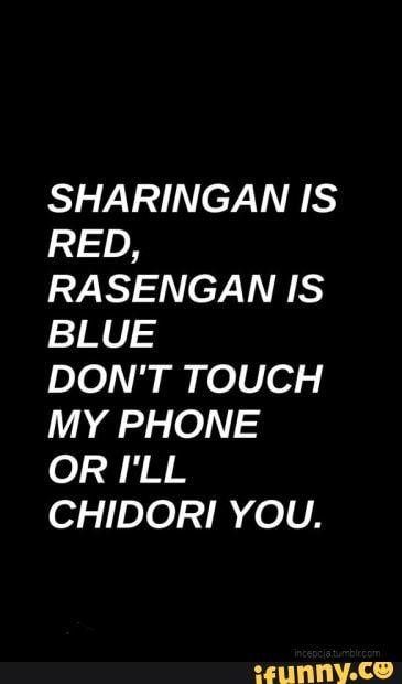 Sharingan Is Red Rasengan 15 Blue Don T Touch My Phone Or I Ll Chidori You Ifunny Naruto Wallpaper Iphone Anime Wallpaper Phone Anime Wallpaper Iphone