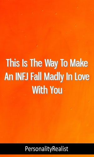 This Is The Way To Make An INFJ Fall Madly In Love With You