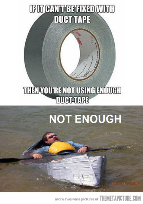 Needs more duct tape…mythbusters can do it!
