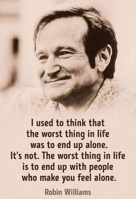Are You Around People Who Make You Feel Alone?   #alone, #worstthinginlife, #life, #LifeLessons, #Truth, #wisewords, #Wisdom, #RobinWilliams