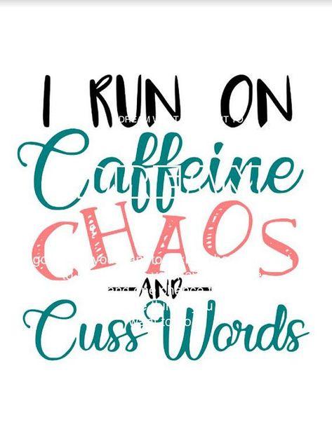 I Run On Caffeine Chaos And Cuss Words Cuttable Svg Dxf Eps Etsy Cuss Words Words Cuss Word Quote