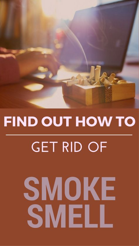 Find Out How To Get Rid Of Smoke Smell Smoke Smell House Smell