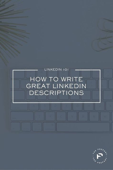 How To Write Descriptions Of Your Experience On Linkedin Career
