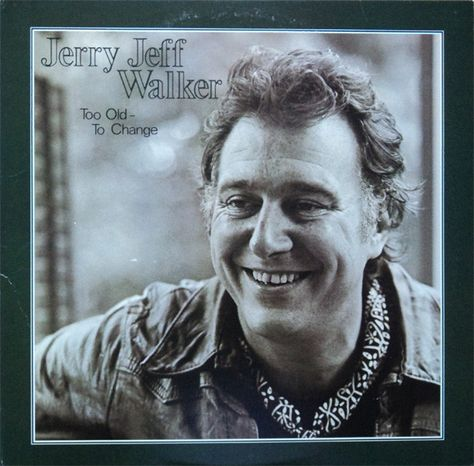 Jerry Jeff Walker Too Old To Change At Discogs Jerry Jeff Walker Western Music Country Rock