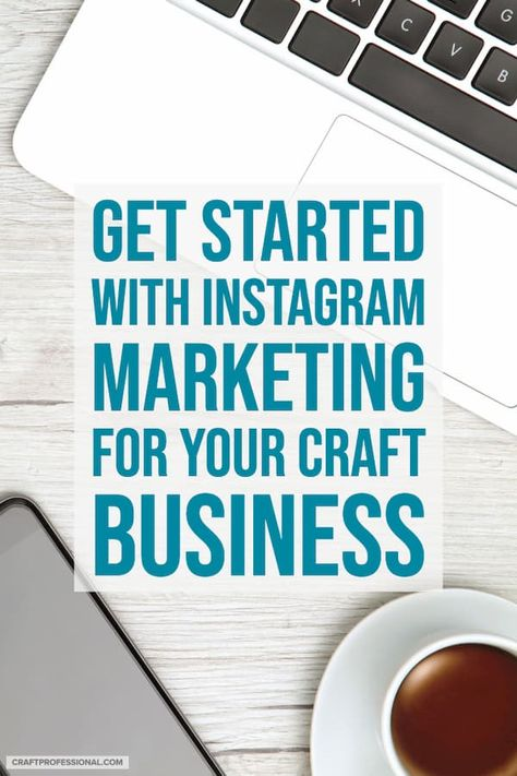 Get started with Instagram business marketing for your craft business.