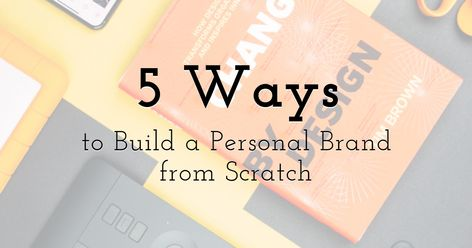 5 Ways to Build a Personal Brand from Scratch